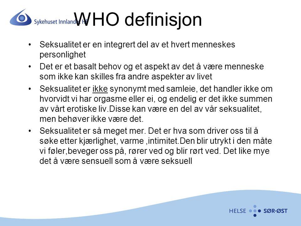 WHO definisjon Seksualitet er en integrert del av et hvert menneskes personlighet Det er et basalt behov og et aspekt av det å være menneske som ikke
