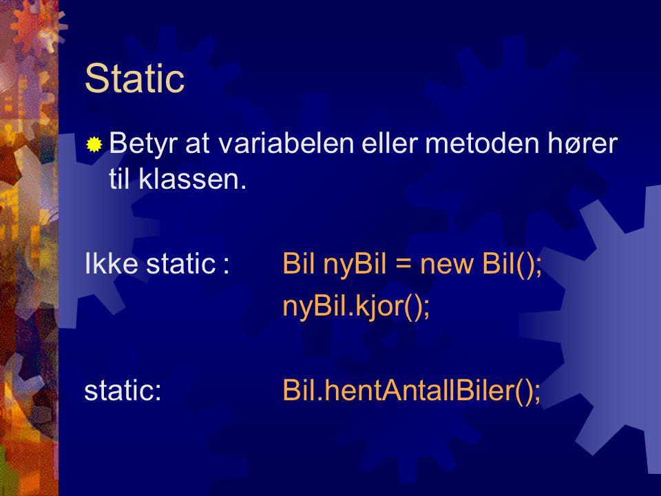 Static  Betyr at variabelen eller metoden hører til klassen.