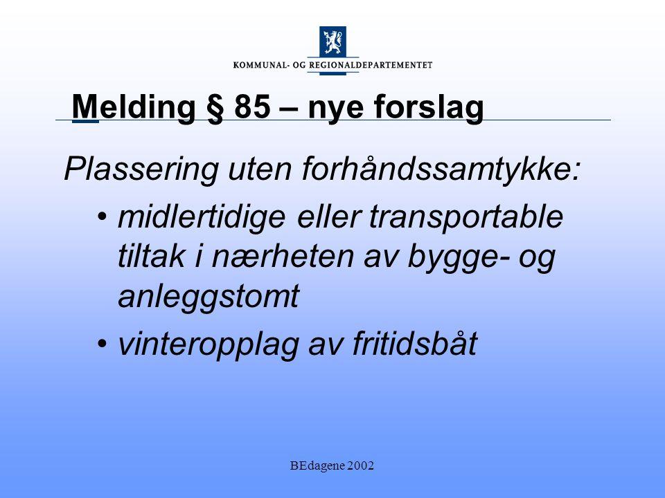 BEdagene 2002 Melding § 85 – nye forslag Plassering uten forhåndssamtykke: midlertidige eller transportable tiltak i nærheten av bygge- og anleggstomt vinteropplag av fritidsbåt