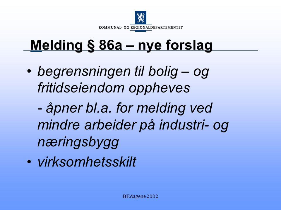 BEdagene 2002 Melding § 86a – nye forslag begrensningen til bolig – og fritidseiendom oppheves - åpner bl.a.