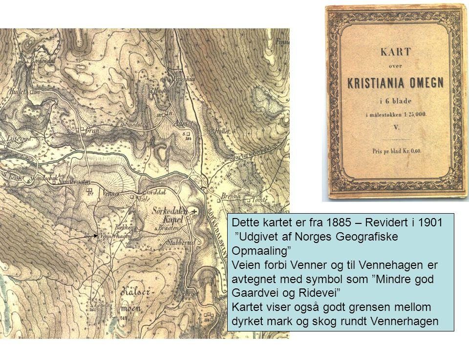 Dette kartet er fra 1885 – Revidert i 1901 Udgivet af Norges Geografiske Opmaaling Veien forbi Venner og til Vennehagen er avtegnet med symbol som Mindre god Gaardvei og Ridevei Kartet viser også godt grensen mellom dyrket mark og skog rundt Vennerhagen