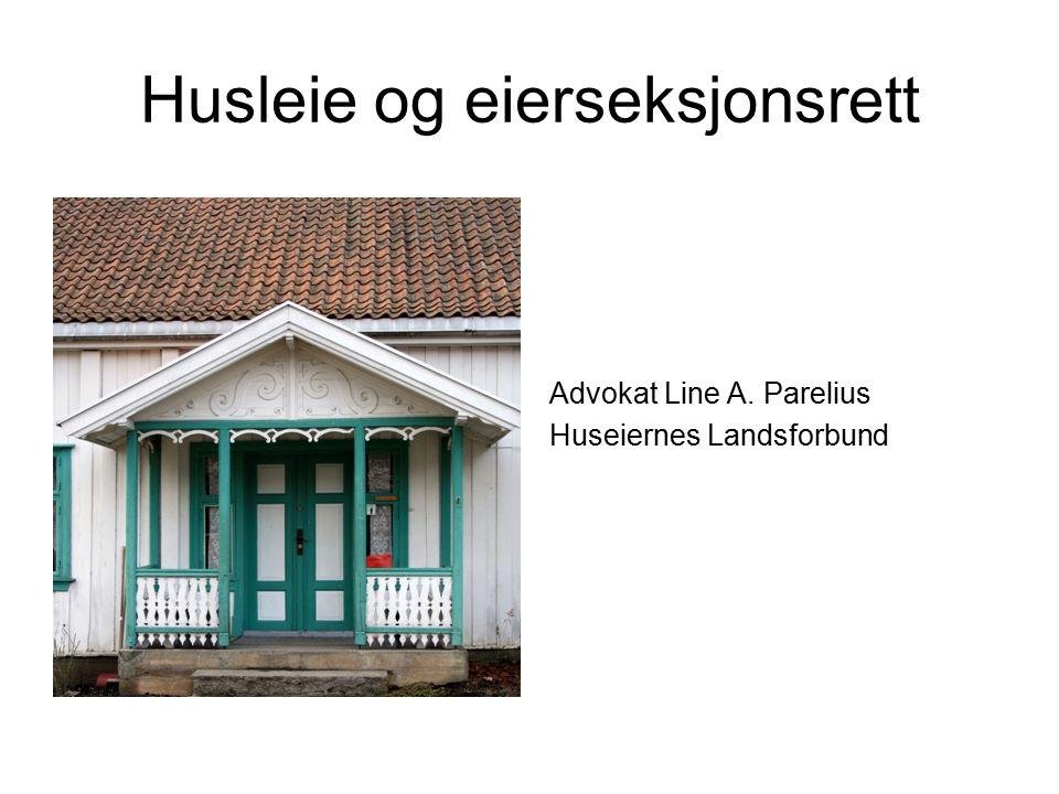 Husleie og eierseksjonsrett Advokat Line A. Parelius Huseiernes Landsforbund