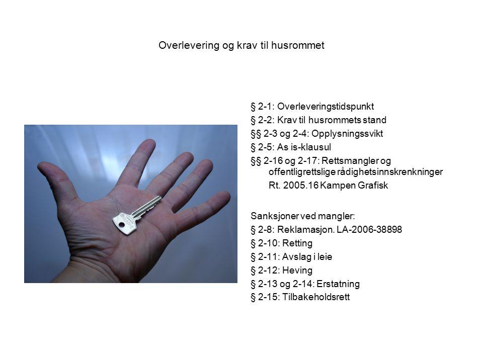Overlevering og krav til husrommet § 2-1: Overleveringstidspunkt § 2-2: Krav til husrommets stand §§ 2-3 og 2-4: Opplysningssvikt § 2-5: As is-klausul §§ 2-16 og 2-17: Rettsmangler og offentligrettslige rådighetsinnskrenkninger Rt.