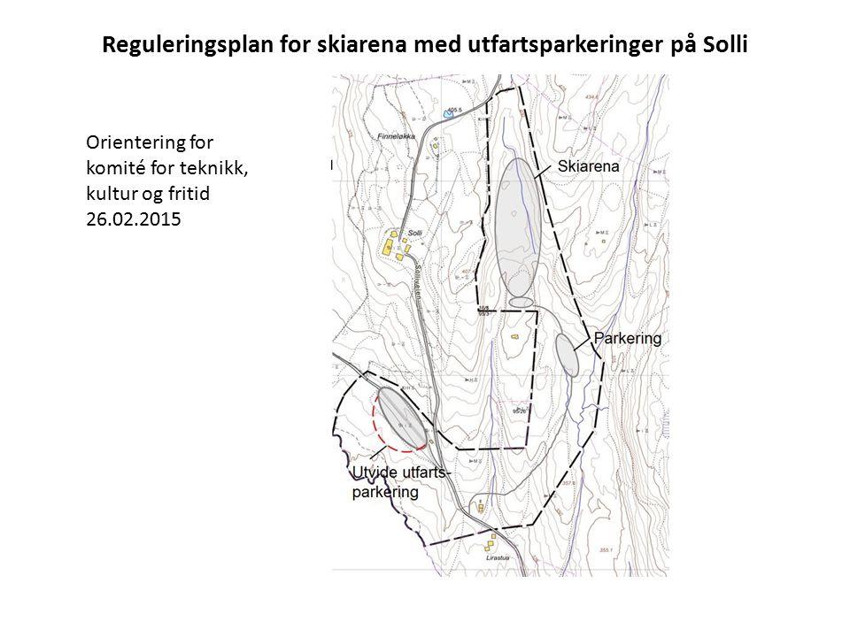 Reguleringsplan for skiarena med utfartsparkeringer på Solli Orientering for komité for teknikk, kultur og fritid 26.02.2015