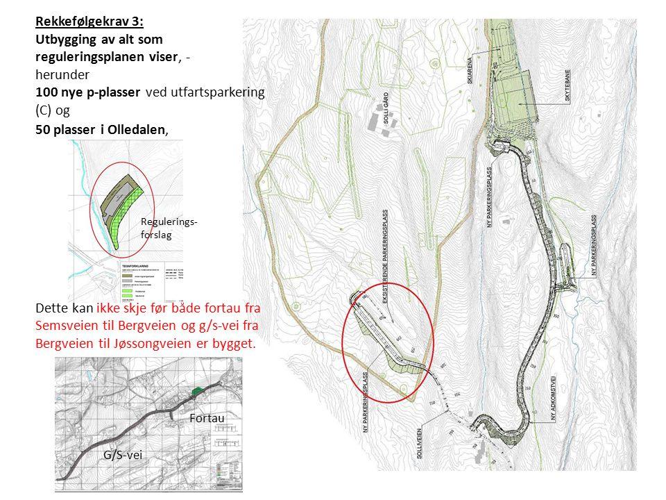 Rekkefølgekrav 3: Utbygging av alt som reguleringsplanen viser, - herunder 100 nye p-plasser ved utfartsparkering (C) og 50 plasser i Olledalen, Dette kan ikke skje før både fortau fra Semsveien til Bergveien og g/s-vei fra Bergveien til Jøssongveien er bygget.