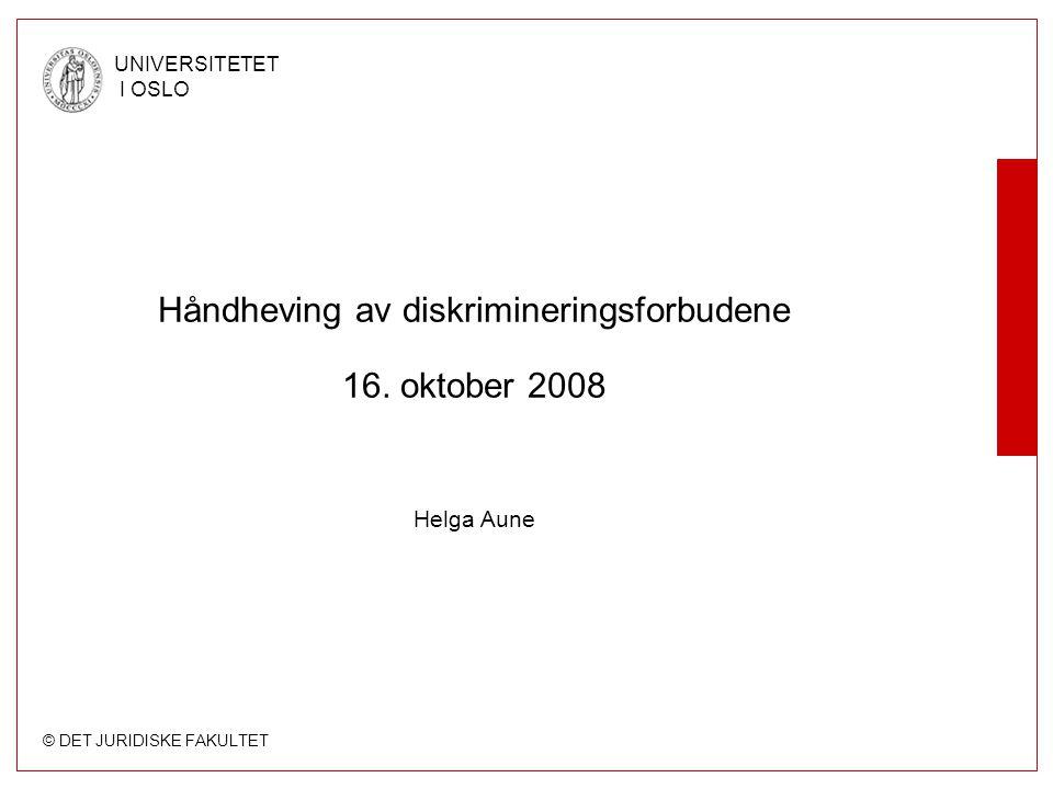 © DET JURIDISKE FAKULTET UNIVERSITETET I OSLO Håndheving av diskrimineringsforbudene 16.