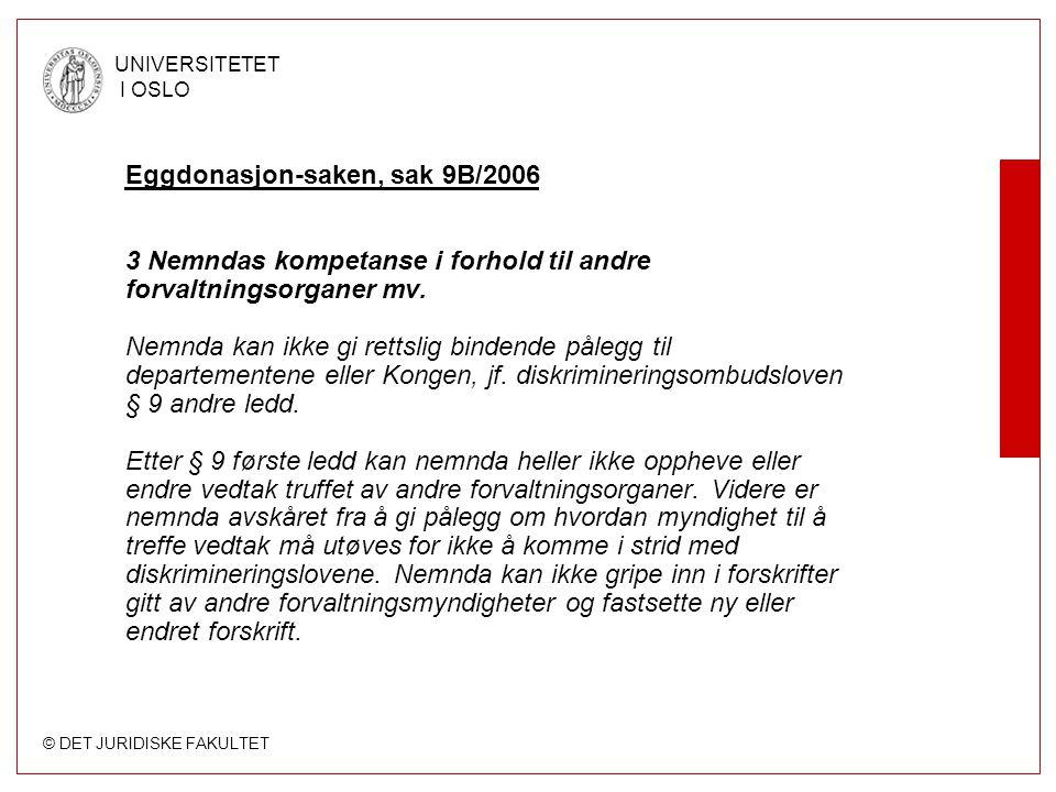 © DET JURIDISKE FAKULTET UNIVERSITETET I OSLO Eggdonasjon-saken, sak 9B/2006 3 Nemndas kompetanse i forhold til andre forvaltningsorganer mv.