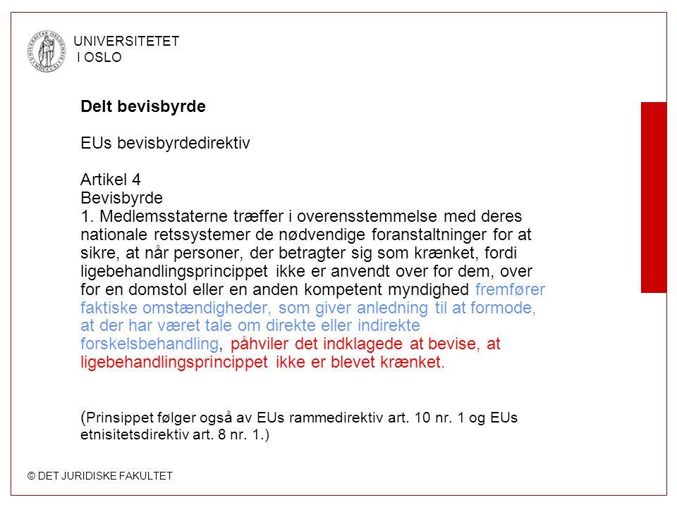 © DET JURIDISKE FAKULTET UNIVERSITETET I OSLO Delt bevisbyrde EUs bevisbyrdedirektiv Artikel 4 Bevisbyrde 1.