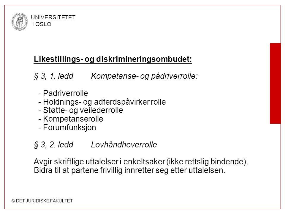 © DET JURIDISKE FAKULTET UNIVERSITETET I OSLO Likestillings- og diskrimineringsombudet: § 3, 1.