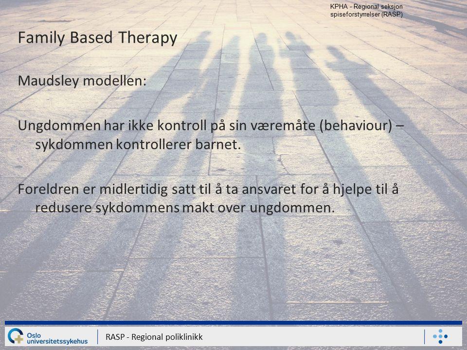 KPHA - Regional seksjon spiseforstyrrelser (RASP) RASP - Regional poliklinikk Family Based Therapy Maudsley modellen: Ungdommen har ikke kontroll på s