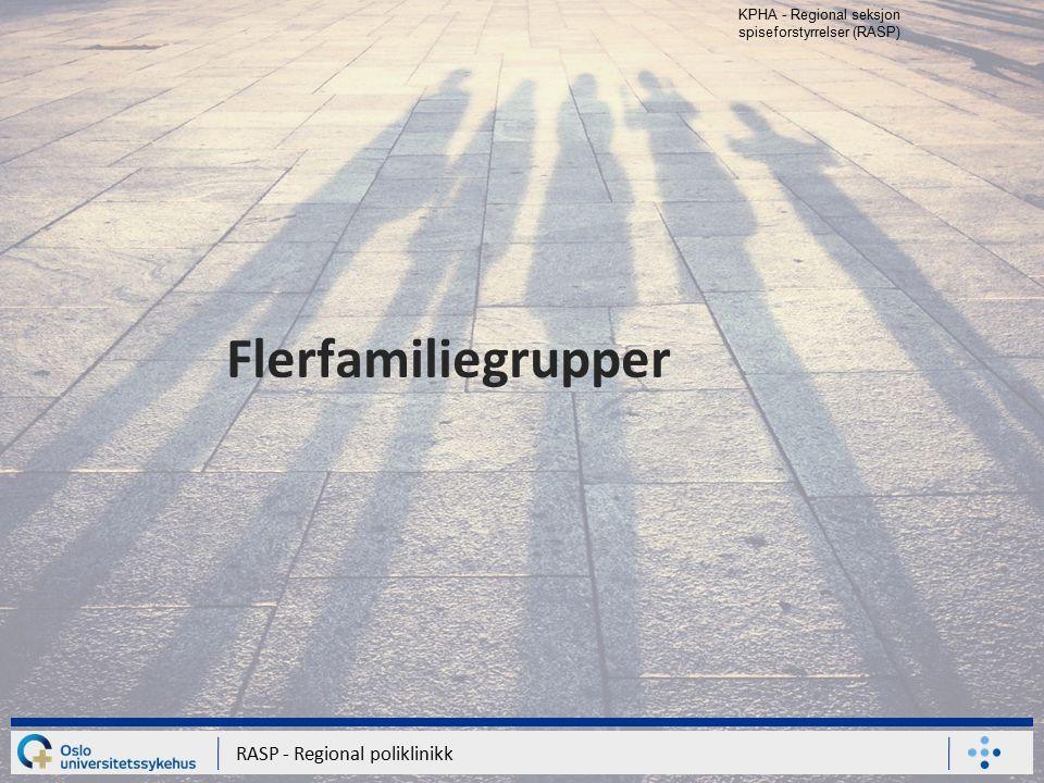 KPHA - Regional seksjon spiseforstyrrelser (RASP) RASP - Regional poliklinikk Flerfamiliegrupper