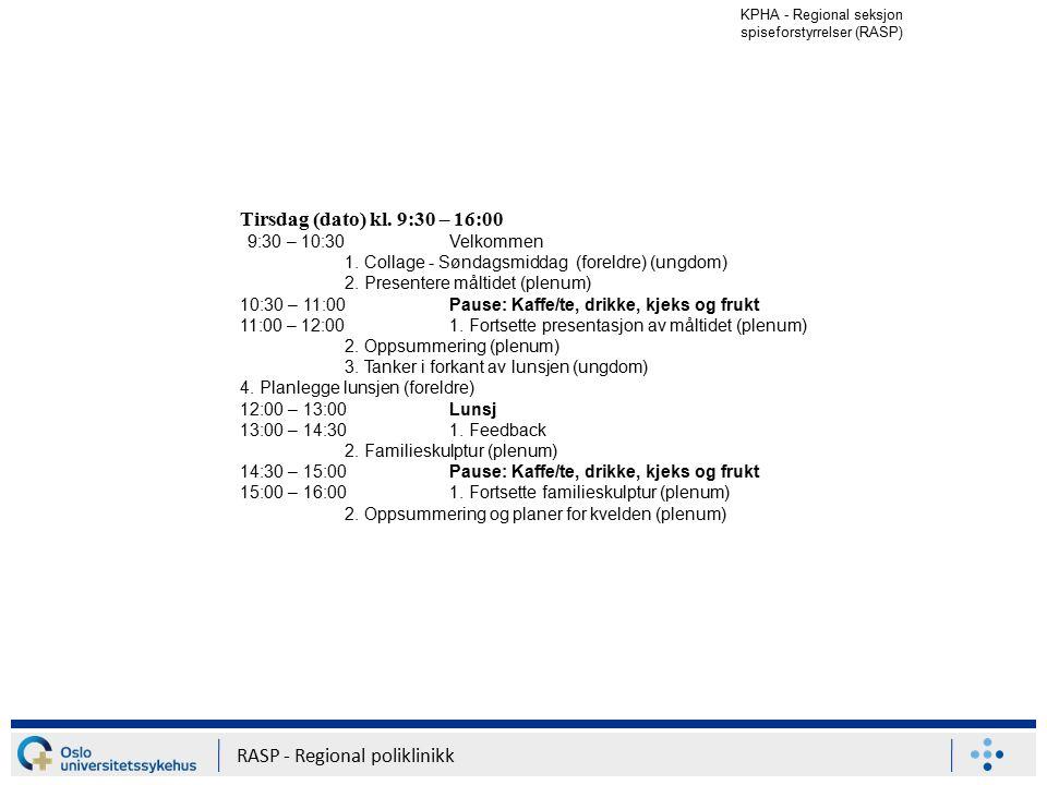 KPHA - Regional seksjon spiseforstyrrelser (RASP) RASP - Regional poliklinikk Tirsdag (dato) kl. 9:30 – 16:00 9:30 – 10:30Velkommen 1. Collage - Sønda