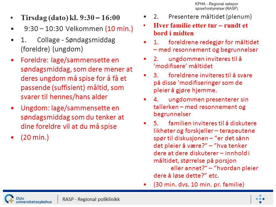 KPHA - Regional seksjon spiseforstyrrelser (RASP) RASP - Regional poliklinikk Tirsdag (dato) kl. 9:30 – 16:00 9:30 – 10:30Velkommen (10 min.) 1. Colla