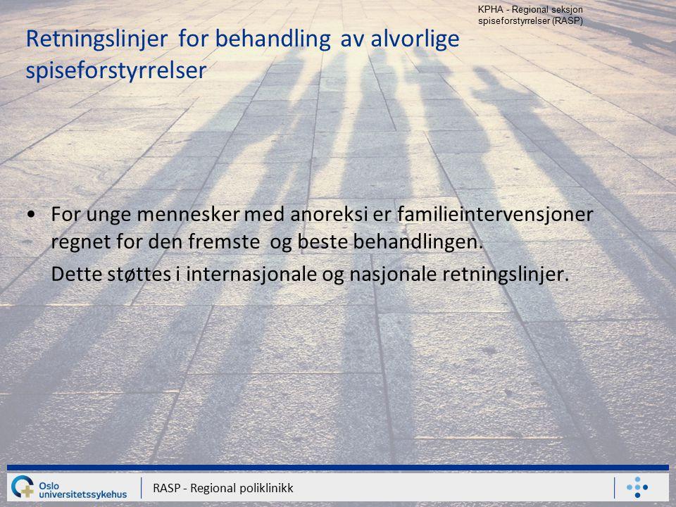 KPHA - Regional seksjon spiseforstyrrelser (RASP) RASP - Regional poliklinikk Retningslinjer for behandling av alvorlige spiseforstyrrelser For unge m