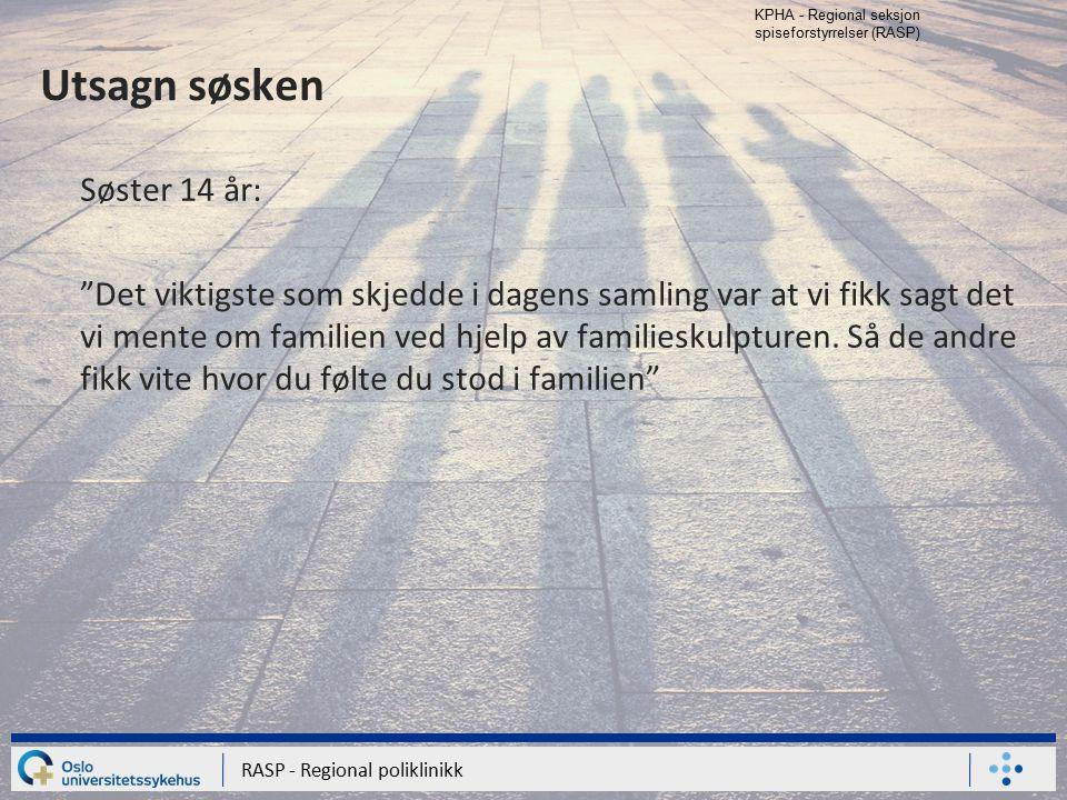 """KPHA - Regional seksjon spiseforstyrrelser (RASP) RASP - Regional poliklinikk Utsagn søsken Søster 14 år: """"Det viktigste som skjedde i dagens samling"""