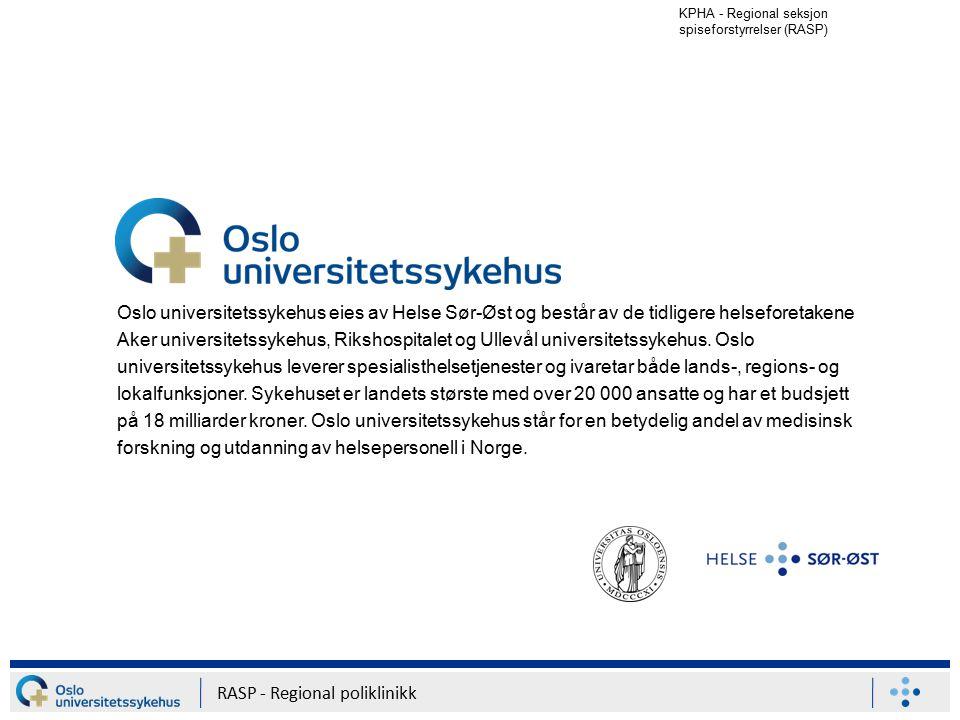 KPHA - Regional seksjon spiseforstyrrelser (RASP) RASP - Regional poliklinikk Oslo universitetssykehus eies av Helse Sør-Øst og består av de tidligere