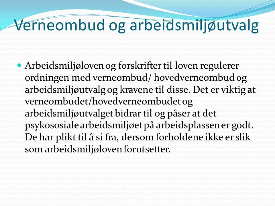 Verneombud og arbeidsmiljøutvalg Arbeidsmiljøloven og forskrifter til loven regulerer ordningen med verneombud/ hovedverneombud og arbeidsmiljøutvalg