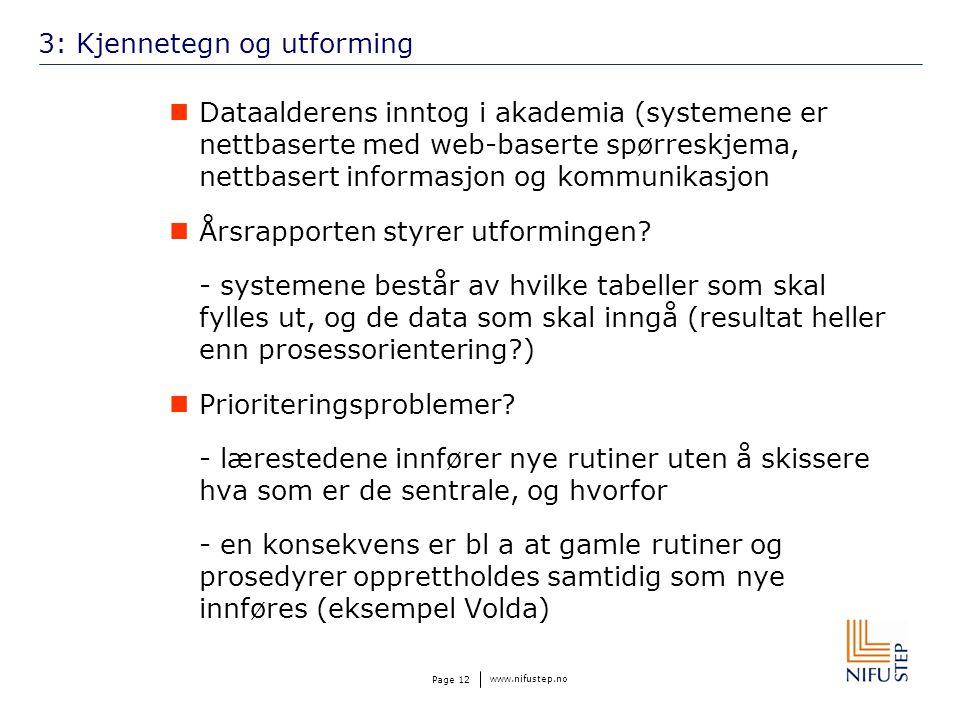 www.nifustep.no Page 12 3: Kjennetegn og utforming Dataalderens inntog i akademia (systemene er nettbaserte med web-baserte spørreskjema, nettbasert informasjon og kommunikasjon Årsrapporten styrer utformingen.