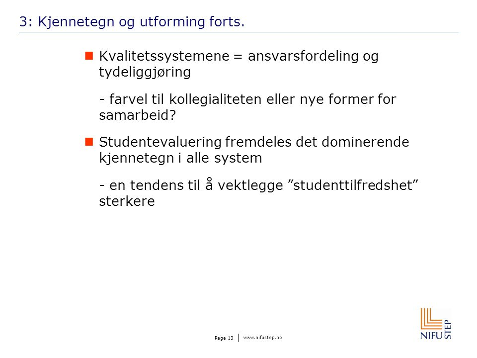 www.nifustep.no Page 13 3: Kjennetegn og utforming forts. Kvalitetssystemene = ansvarsfordeling og tydeliggjøring - farvel til kollegialiteten eller n