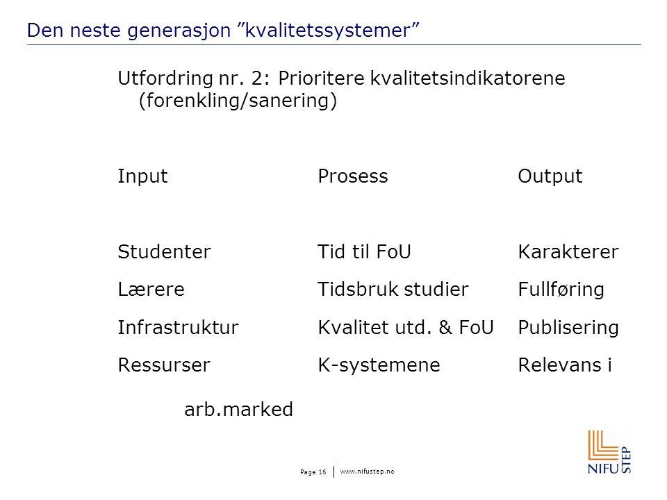 """www.nifustep.no Page 16 Den neste generasjon """"kvalitetssystemer"""" Utfordring nr. 2: Prioritere kvalitetsindikatorene (forenkling/sanering) InputProsess"""