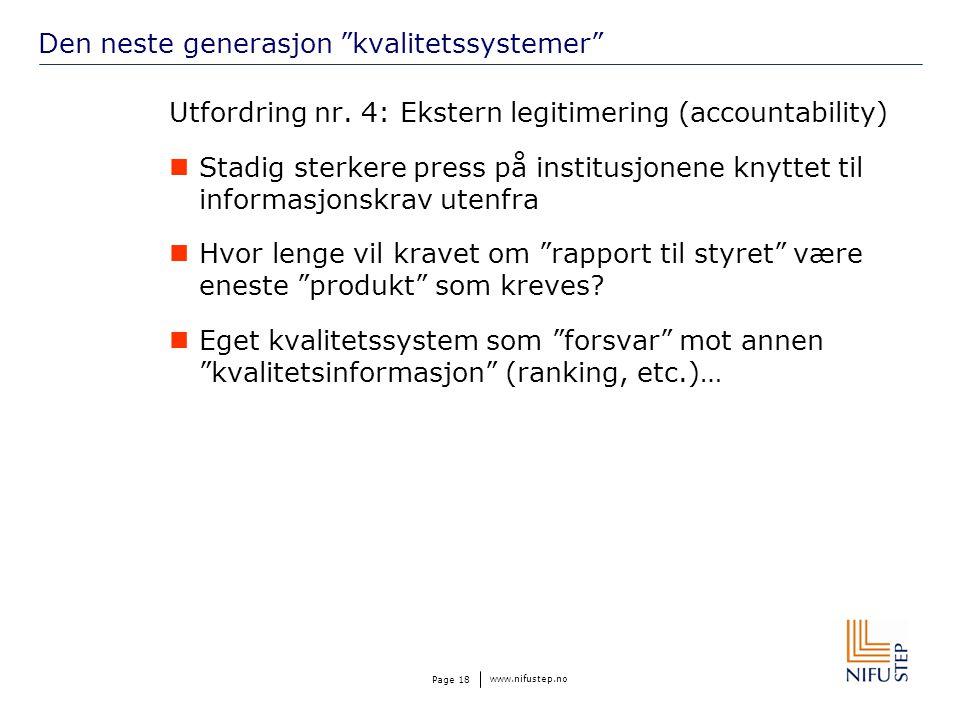 """www.nifustep.no Page 18 Den neste generasjon """"kvalitetssystemer"""" Utfordring nr. 4: Ekstern legitimering (accountability) Stadig sterkere press på inst"""