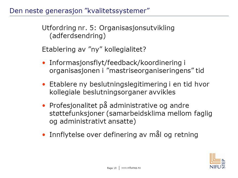 """www.nifustep.no Page 19 Den neste generasjon """"kvalitetssystemer"""" Utfordring nr. 5: Organisasjonsutvikling (adferdsendring) Etablering av """"ny"""" kollegia"""