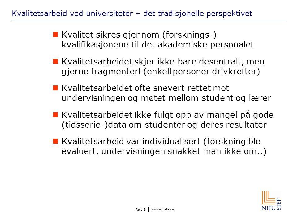 www.nifustep.no Page 2 Kvalitetsarbeid ved universiteter – det tradisjonelle perspektivet Kvalitet sikres gjennom (forsknings-) kvalifikasjonene til d