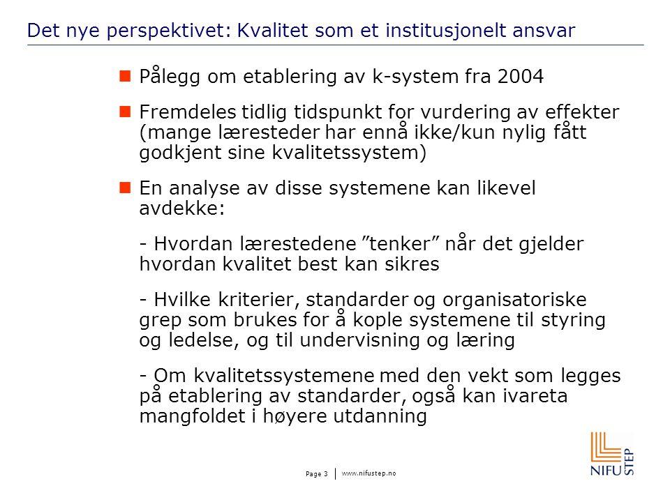 www.nifustep.no Page 3 Det nye perspektivet: Kvalitet som et institusjonelt ansvar Pålegg om etablering av k-system fra 2004 Fremdeles tidlig tidspunk
