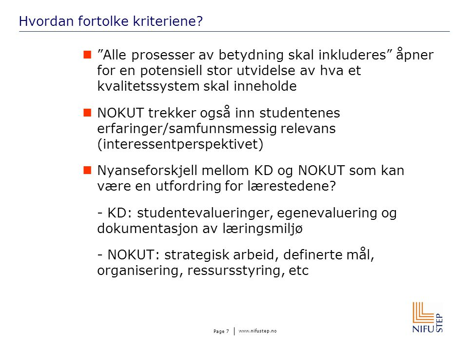"""www.nifustep.no Page 7 Hvordan fortolke kriteriene? """"Alle prosesser av betydning skal inkluderes"""" åpner for en potensiell stor utvidelse av hva et kva"""