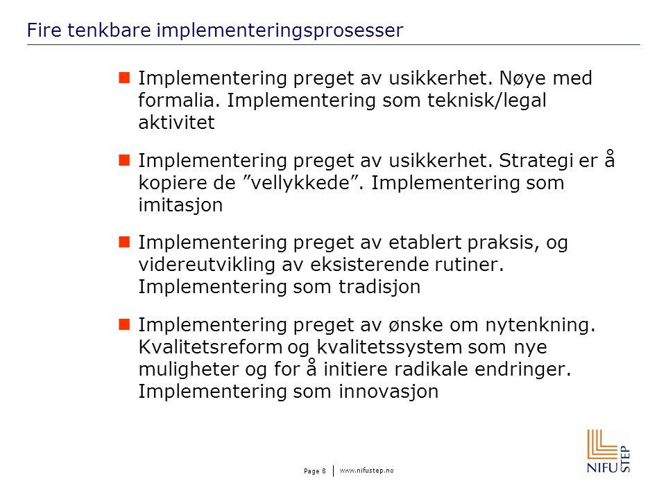 www.nifustep.no Page 8 Fire tenkbare implementeringsprosesser Implementering preget av usikkerhet. Nøye med formalia. Implementering som teknisk/legal