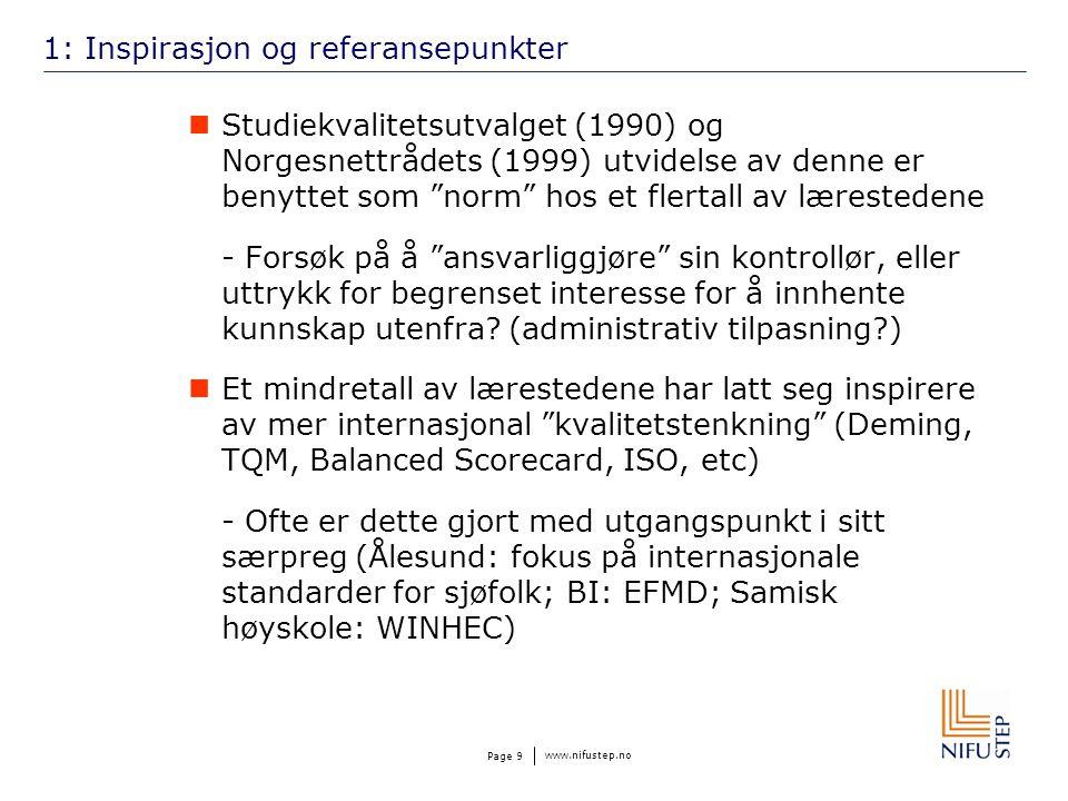 www.nifustep.no Page 9 1: Inspirasjon og referansepunkter Studiekvalitetsutvalget (1990) og Norgesnettrådets (1999) utvidelse av denne er benyttet som norm hos et flertall av lærestedene - Forsøk på å ansvarliggjøre sin kontrollør, eller uttrykk for begrenset interesse for å innhente kunnskap utenfra.