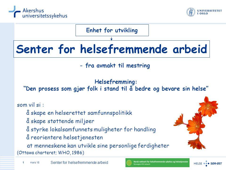 mars 15 Senter for helsefremmende arbeid 2 Fra prosjekt til å være en integrert del av Ahus?.