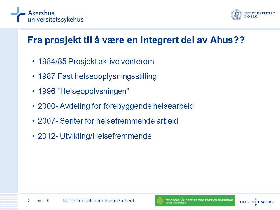 mars 15 Senter for helsefremmende arbeid 2 Fra prosjekt til å være en integrert del av Ahus?? 1984/85 Prosjekt aktive venterom 1987 Fast helseopplysni