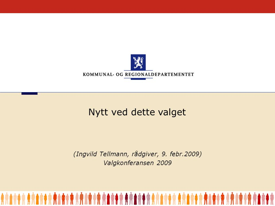 1 (Ingvild Tellmann, rådgiver, 9. febr.2009) Valgkonferansen 2009 Nytt ved dette valget