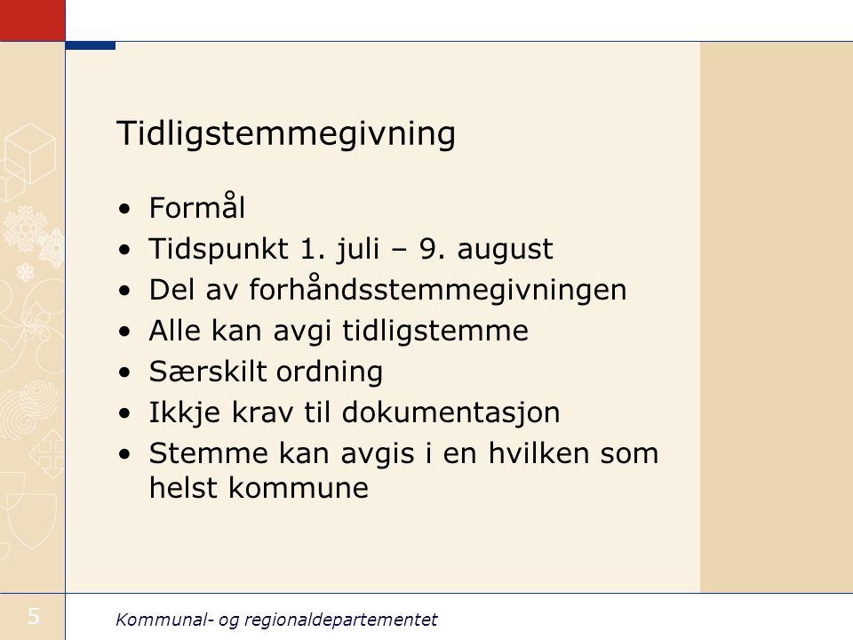 Kommunal- og regionaldepartementet 5 Tidligstemmegivning Formål Tidspunkt 1. juli – 9. august Del av forhåndsstemmegivningen Alle kan avgi tidligstemm