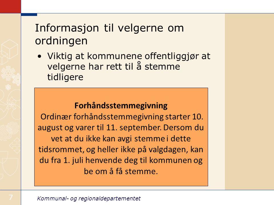 Kommunal- og regionaldepartementet 7 Informasjon til velgerne om ordningen Viktig at kommunene offentliggjør at velgerne har rett til å stemme tidligere Forhåndsstemmegivning Ordinær forhåndsstemmegivning starter 10.