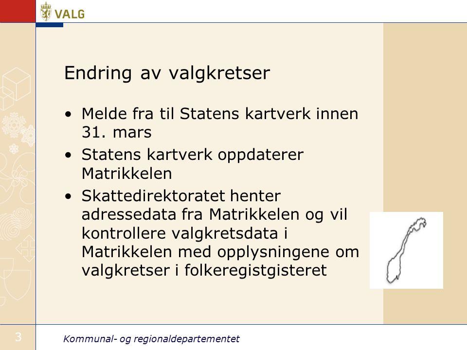 Kommunal- og regionaldepartementet 3 Endring av valgkretser Melde fra til Statens kartverk innen 31.