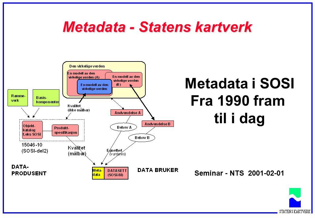 Metadata - Statens kartverk Metadata i SOSI Fra 1990 fram til i dag Seminar - NTS 2001-02-01