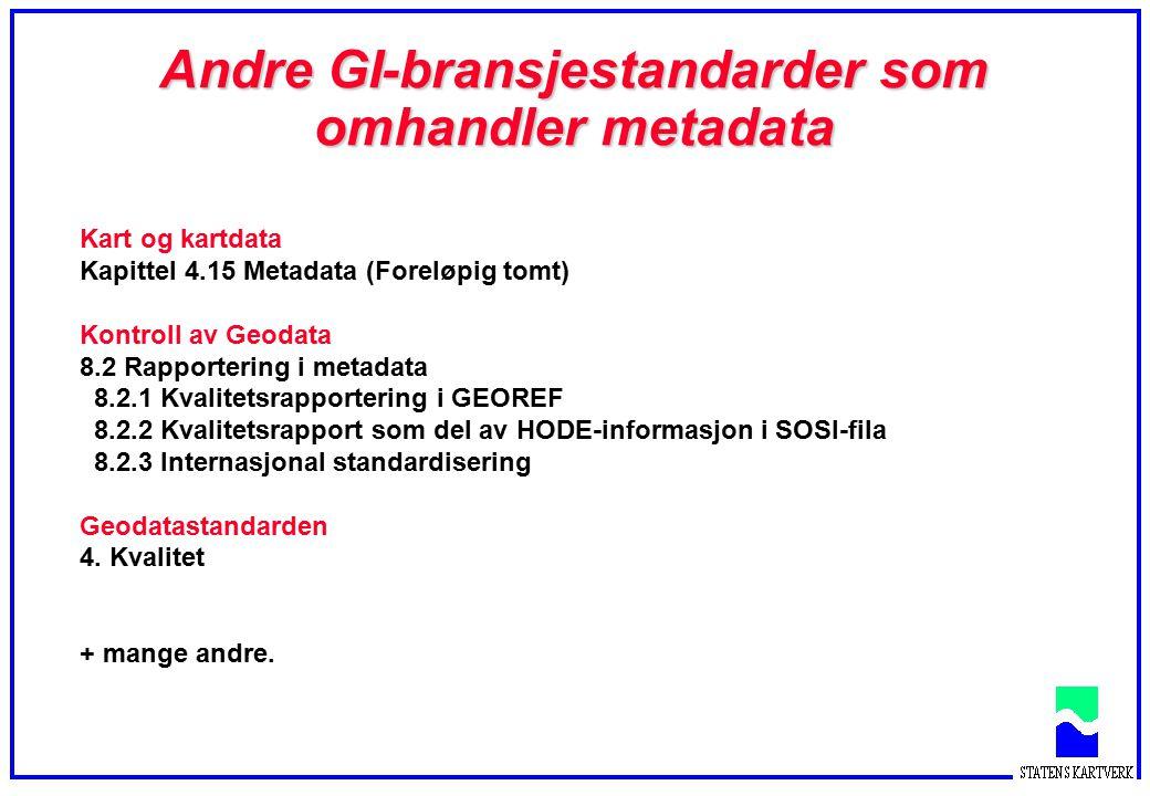 Andre GI-bransjestandarder som omhandler metadata Kart og kartdata Kapittel 4.15 Metadata (Foreløpig tomt) Kontroll av Geodata 8.2 Rapportering i meta