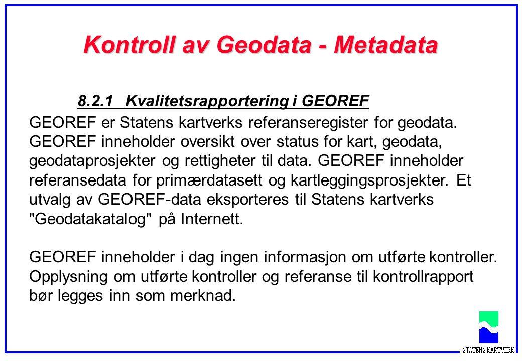 Kontroll av Geodata - Metadata 8.2.1 Kvalitetsrapportering i GEOREF GEOREF er Statens kartverks referanseregister for geodata. GEOREF inneholder overs