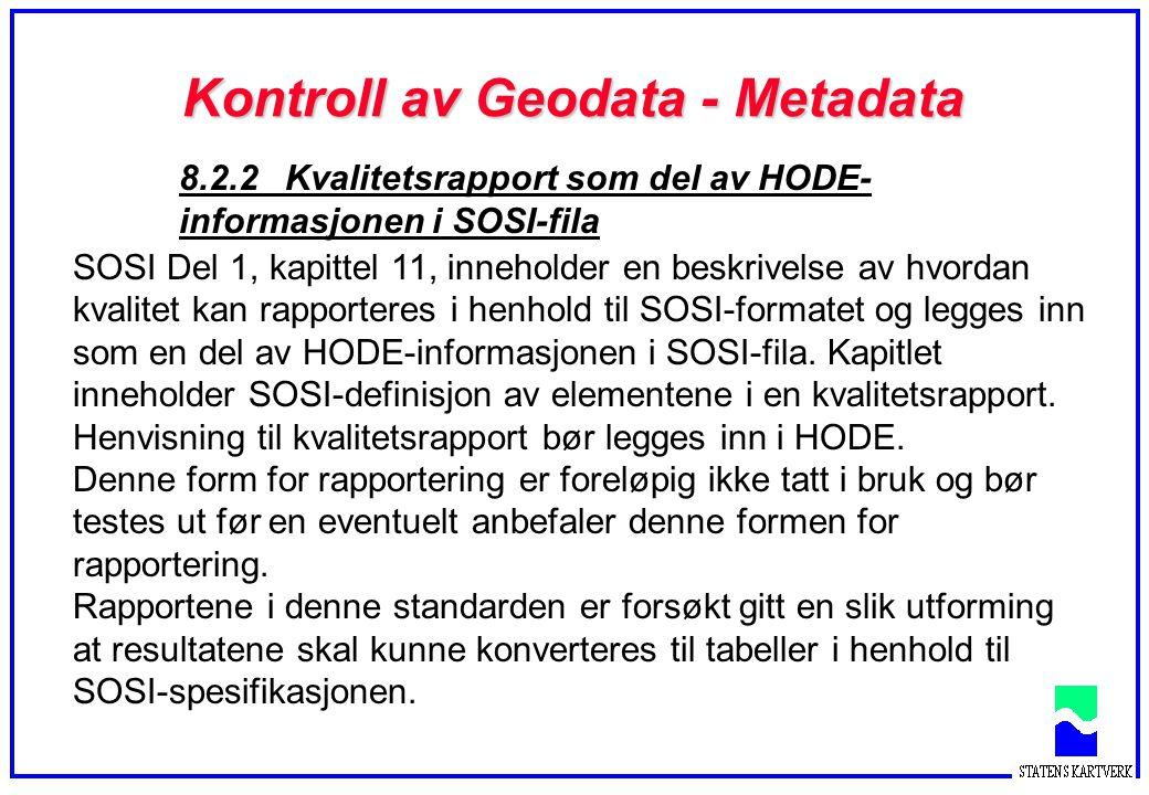 Kontroll av Geodata - Metadata 8.2.2 Kvalitetsrapport som del av HODE- informasjonen i SOSI-fila SOSI Del 1, kapittel 11, inneholder en beskrivelse av