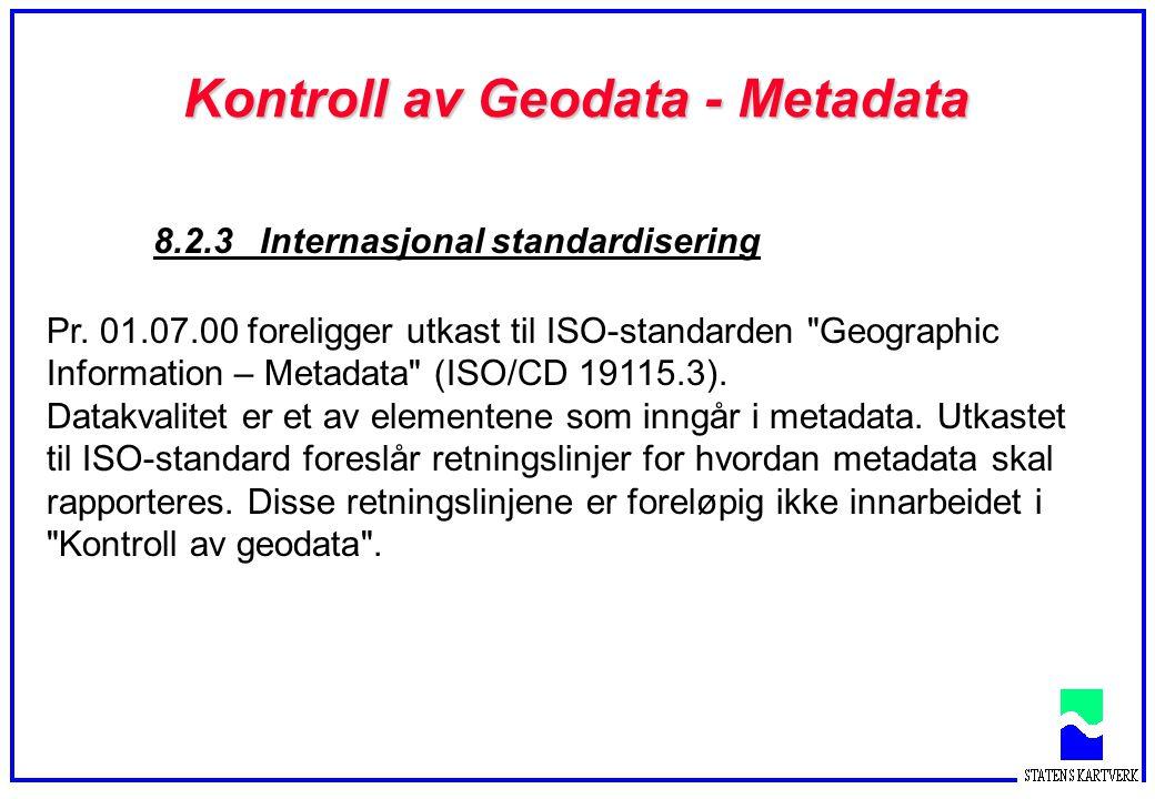 Kontroll av Geodata - Metadata 8.2.3 Internasjonal standardisering Pr. 01.07.00 foreligger utkast til ISO-standarden