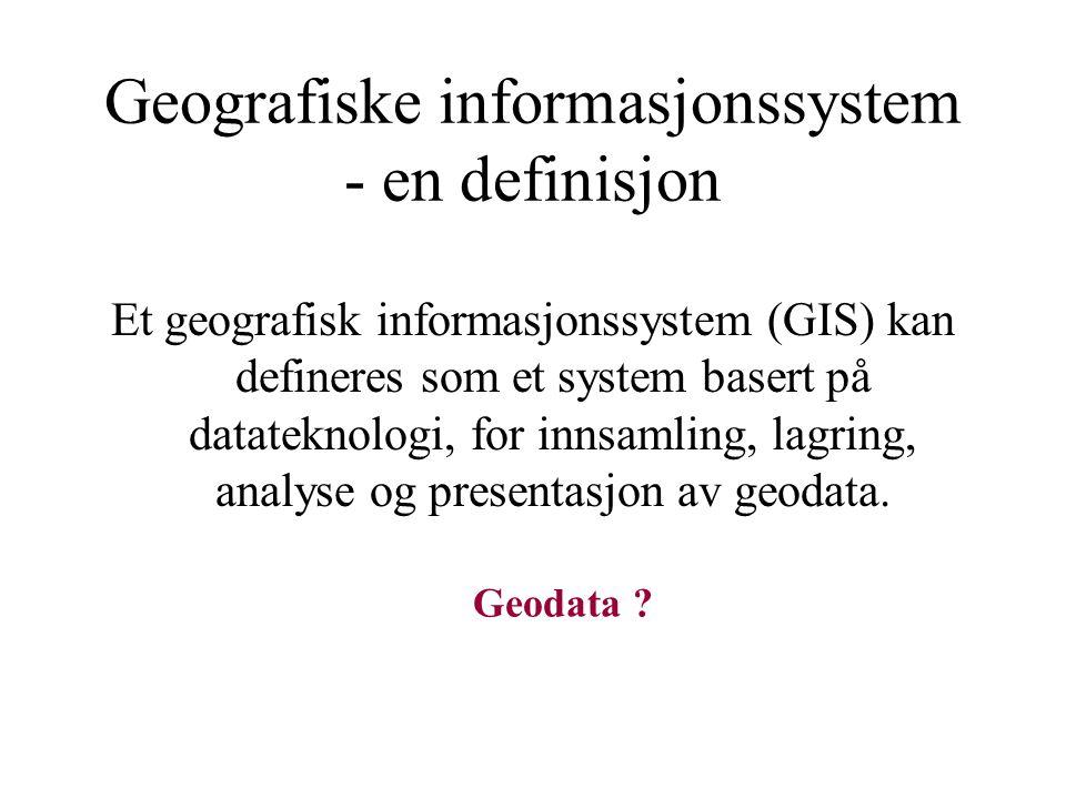 Hva er et geografisk informasjonssystem ? Hva er et GIS ?