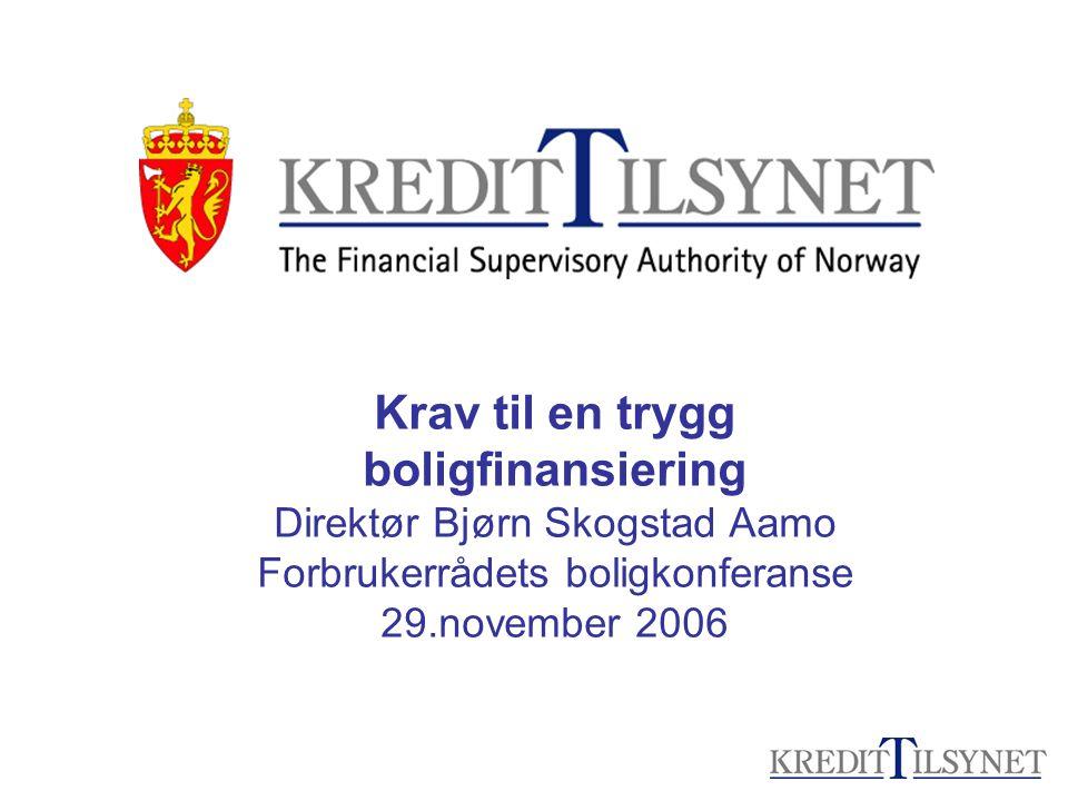 Krav til en trygg boligfinansiering Direktør Bjørn Skogstad Aamo Forbrukerrådets boligkonferanse 29.november 2006