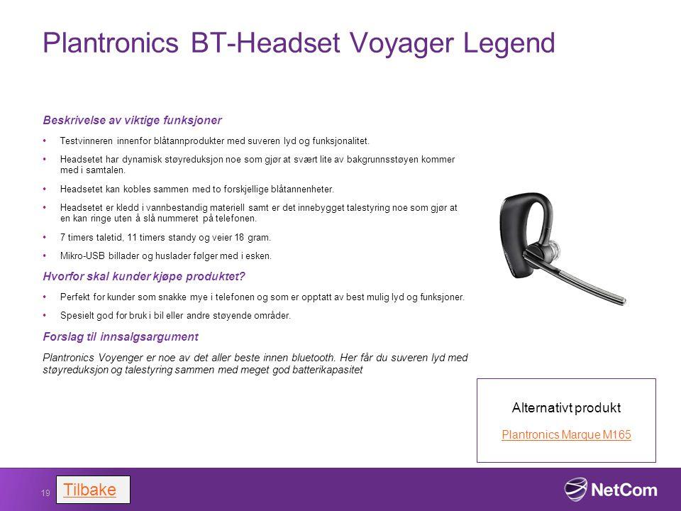 Plantronics BT-Headset Voyager Legend Beskrivelse av viktige funksjoner Testvinneren innenfor blåtannprodukter med suveren lyd og funksjonalitet. Head