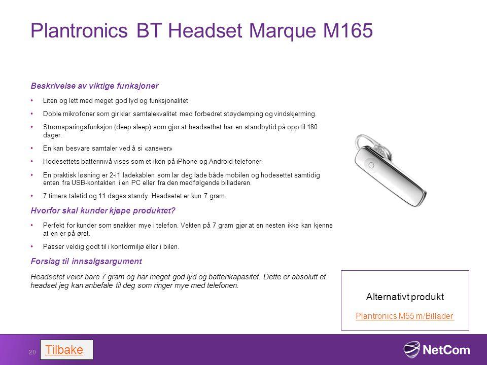 Plantronics BT Headset Marque M165 Beskrivelse av viktige funksjoner Liten og lett med meget god lyd og funksjonalitet Doble mikrofoner som gir klar s