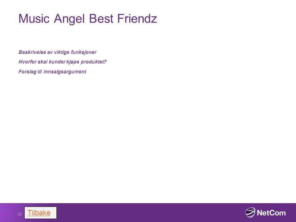 Music Angel Best Friendz Beskrivelse av viktige funksjoner Hvorfor skal kunder kjøpe produktet? Forslag til innsalgsargument 28 Tilbake