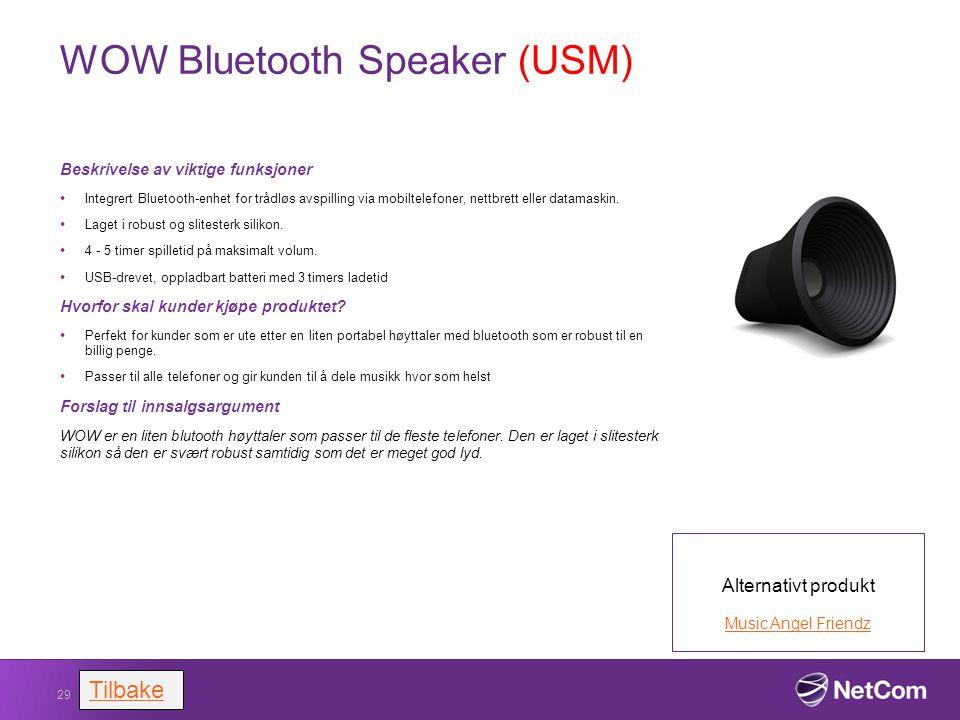 WOW Bluetooth Speaker (USM) Beskrivelse av viktige funksjoner Integrert Bluetooth-enhet for trådløs avspilling via mobiltelefoner, nettbrett eller dat