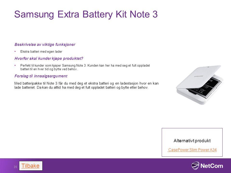 Samsung Extra Battery Kit Note 3 Beskrivelse av viktige funksjoner Ekstra batteri med egen lader Hvorfor skal kunder kjøpe produktet? Perfekt til kund