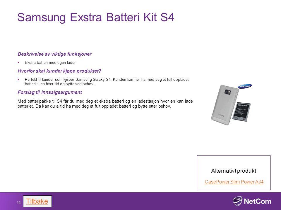 Samsung Exstra Batteri Kit S4 Beskrivelse av viktige funksjoner Ekstra batteri med egen lader Hvorfor skal kunder kjøpe produktet? Perfekt til kunder